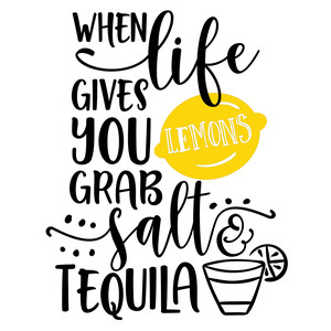 when life gives you lemons grab salt and tequila