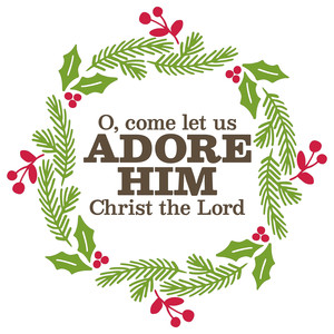 o, come let us adore him christ the lord