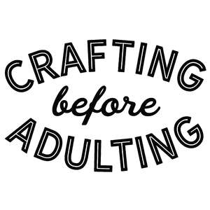 crafting before adulting