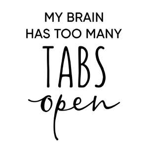 my brain has too many tabs open phrase