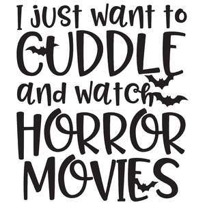 i just want to cuddle and watch horror movies