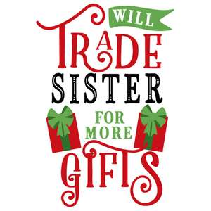 trade sister for more gifts