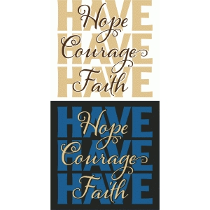 have courage, hope, faith