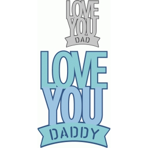 love you daddy / dad