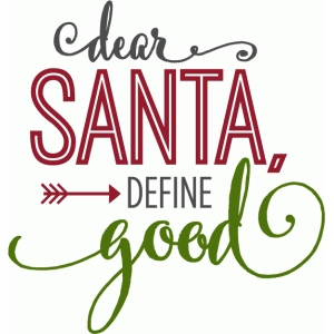 dear santa define good - phrase