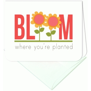 bloom where you're planted a2 card