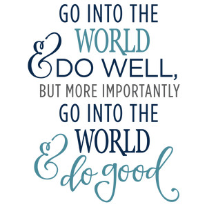 go into the world & do well phrase