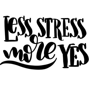 less stress more yes
