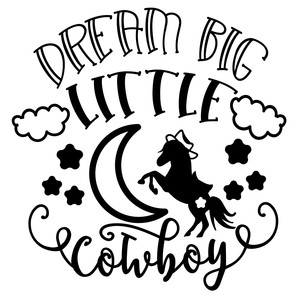 dream big little cowboy
