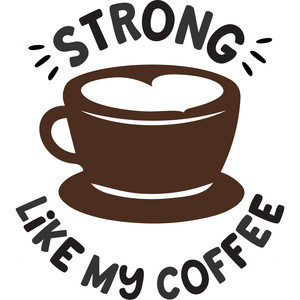 strong like my coffee