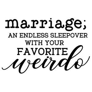 marriage - an endless sleepover