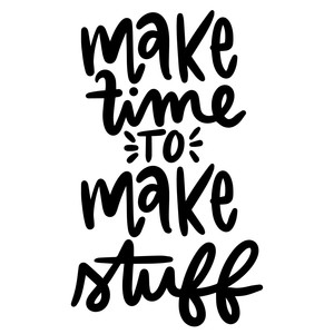 make time to make stuff