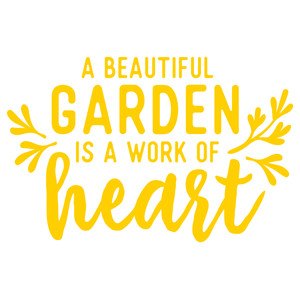 a beautiful garden is a work of heart