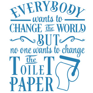 everybody change world nobody toilet paper