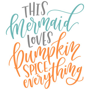 this mermaid loves pumpkin spice everything