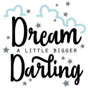 dream a little bigger darling quote