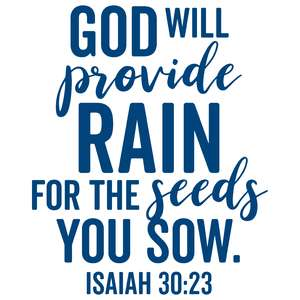 god will provide rain for the seeds you sow