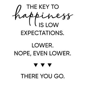 key to happiness - low expectations phrase