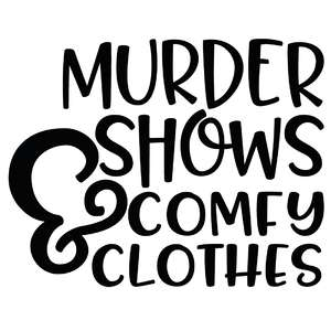 murder shows & comfy clothes