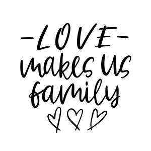 love makes us family quote