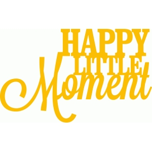'happy litte moment' phrase
