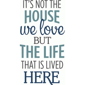 it's not the house we love phrase
