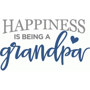 happiness is being grandpa phrase