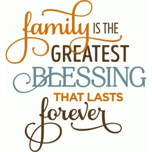 family is the greatest blessing phrase