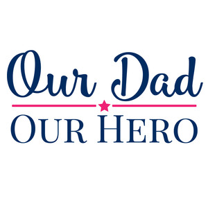 our dad our hero
