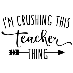 i'm crushing this teacher thing phrase