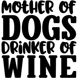 mother of dogs, drinker of wine