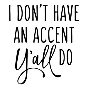 i don't have an accent y'all do phrase