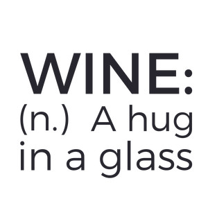 wine: a hug in a glass