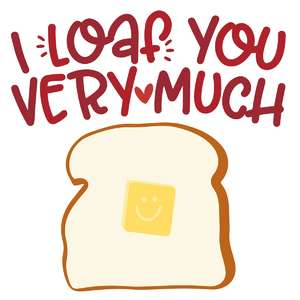 i loaf you very much