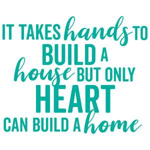 it takes hands to build a house but only a heart can build a home