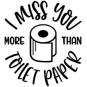 i miss you more than toilet paper