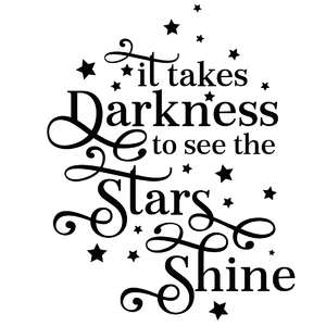 it takes darkness to see the stars shine quote