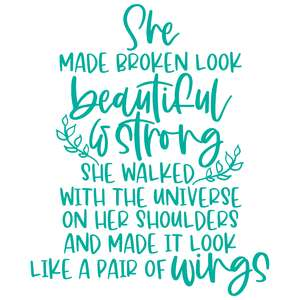 she made broken look beautiful & strong