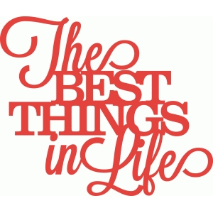 'the best things in life' phrase