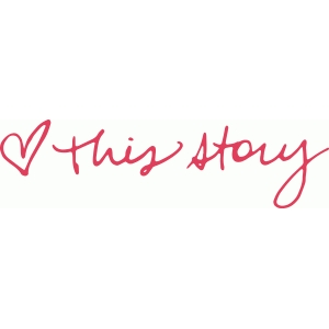 'love this story' handwritten phrase