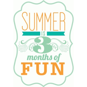 summer is 3 months of fun