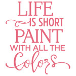 life is short paint with all colors phrase