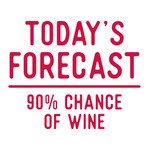 today's forecast 90% chance of wine