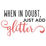when in doubt add glitter phrase