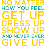 no matter how you feel get up