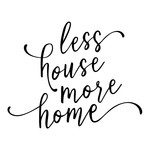 less house more home phrase