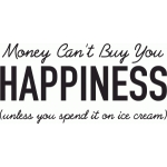 money can't buy happiness: ice cream
