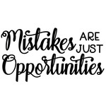 mistakes are just opportunities