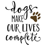 dogs make our lives complete phrase