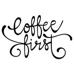 coffee first phrase